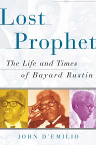 The Lost Prophet: The Life and Times of Bayard Rustin - John D'Emilio