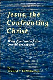 Jesus, the Confronting Christ: What if you met a Jesus you did not Expect?