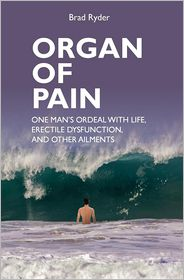 Organ of Pain: One Man's Ordeal with Life, Erectile Dysfunction, and Other Ailments