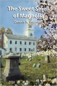 The Sweet Smell Of Magnolia - Dennis R. Maynard