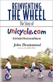 Reinventing the Wheel: The Story of Unicycle.Com: By the Founder of Unicycle.com and Banjo.com - John Drummond, Carol Etter McLean (Editor), Foreword by John Foss