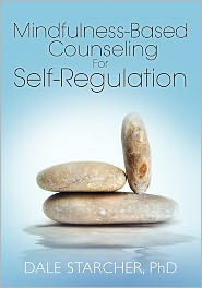 Mindfulness-Based Counseling For Self-Regulation - Dale Starcher Phd