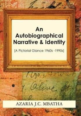 An Autobiographical Narrative & Identity - Azaria J C Mbatha