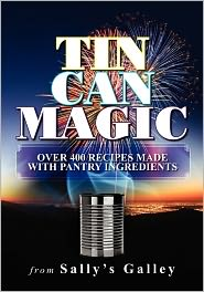 Tin Can Magic: Over 400 Recipes Made with Pantry Ingredients - Sally Ecklund