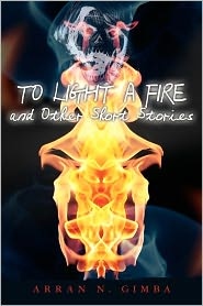 To Light a Fire and Other Short Stories - Arran Gimba