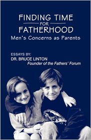 Finding Time For Fatherhood - Bruce Linton Ph.D.