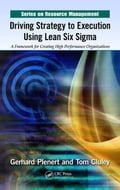 Driving Strategy to Execution Using Lean Six Sigma: A Framework for Creating High Performance Organizations - Plenert, Gerhard