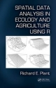 Spatial Data Analysis in Ecology and Agriculture Using R - Richard E. Plant