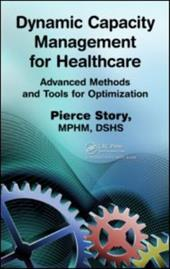 Dynamic Capacity Management for Healthcare: Advanced Methods and Tools for Optimization - Story, Pierce