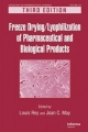 Freeze-Drying/Lyophilization of Pharmaceutical and Biological Products - Louis Rey; Joan C. May