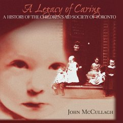 A Legacy of Caring: A History of the Children's Aid Society of Toronto - Foundation, Children's Aid Society Aitken, Gail Bellamy, Donald F.