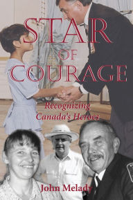 Star of Courage: Recognizing the Heroes Among Us - John Melady