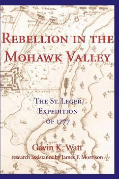 Rebellion in the Mohawk Valley: The St. Leger Expedition of 1777 - Watt, Gavin K.