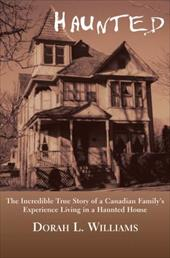 Haunted: The Incredible True Story of a Canadian Family's Experience Living in a Haunted House - Williams, Dorah L. / Dorah L., Williams