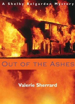 Out of the Ashes: A Shelby Belgarden Mystery - Sherrard, Valerie