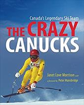 The Crazy Canucks: Canada's Legendary Ski Team - Morrison, Janet Love