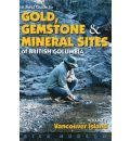 A Field Guide to Gold, Gemstones and Minerals: Vancouver Island v. 1 - Rick Hudson