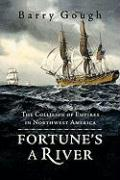Fortune's a River: The Collision of Empires in Northwest America