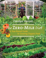 The Zero-Mile Diet: A Year-Round Guide to Growing Organic Food - Carolyn Herriot