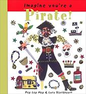 Imagine You're a Pirate! - Clibbon, Meg / Clibbon, Lucy