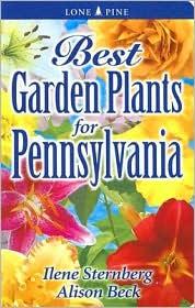 Best Garden Plants for Pennsylvania - Ilene Sternberg, Alison Beck