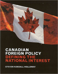 Canadian Foregn Policy: Defining the National Interest - Steven Kendall Holloway