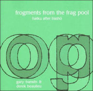 Frogments from the Frag Pool: Haiku after Basho - Gary Barwin