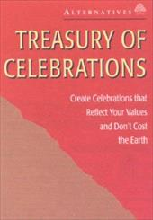 Treasury of Celebrations: Create Celebrations That Reflect Your Values and Don't Cost the Earth - Alternatives for Simple Living / Alternatives