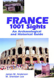 France, 1001 Sights: An Archaeological and Historical Guide - James M. Anderson