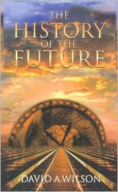 The History of the Future - David A. Wilson