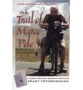 On the Trail of Marco Polo - Brady Fotheringham