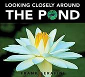 Looking Closely Around the Pond - Serafini, Frank