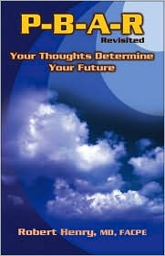 P-B-A-R Revisited: Your Thoughts Determine Your Future - Robert Henry