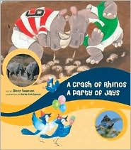 Crash of Rhinos, A Party of Jays: The Wacky Ways We Name Animal Groups - Diane Swanson, Mariko Ando Spencer (Illustrator)