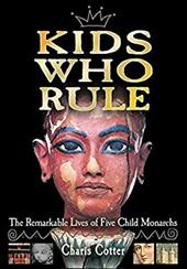 Kids Who Rule: The Remarkable Lives of Five Child Monarchs - Cotter, Charis
