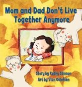Mom and Dad Don't Live Together Anymore - Kathy Stinson (author), Vian Oelofsen (illustrator)