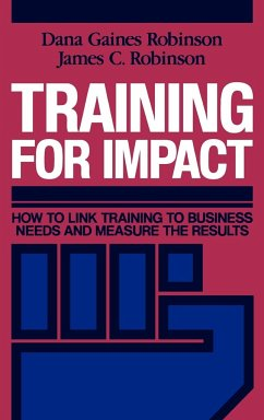 Training for Impact: How to Link Training to Business Needs and Measure the Results - Robinson, Dana Gaines Robinson, James C.