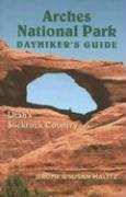 Arches National Park Dayhiker's Guide: Utah's Slickrock Country