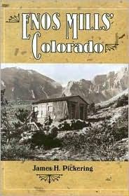 Enos Mills' Colorado - James H. Pickering, Enos Abijah Mills