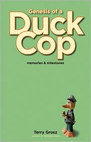 Genesis of a Duck Cop: Memories and Milestones - Terry Grosz