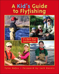 A Kid's Guide to Flyfishing: It's More Than Catching Fish - Tyler Befus