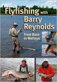 Flyfishing with Barry Reynolds: From Bass to Walleye - Barry Reynolds