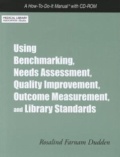 Using Benchmarking, Needs Assessment, Quality Improvement, Outcome Measurement, and Library Standards: A How-To-Do-It Manual - Dudden, Rosalind Farnam