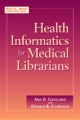 Health Informatics for Medical Librarians - Ana D. Cleveland; Donald B. Cleveland