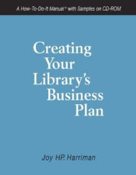 Creating Your Library's Business Plan : A How-to-do-it Manual With Samples on Cd-rom - Joy H. P. Harriman