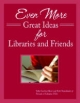 Even More Great Ideas for Libraries and Friends - Sally Gardner Reed; Beth Nawalinski
