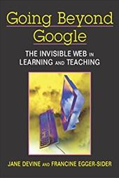 Going Beyond Google: The Invisible Web in Learning and Teaching - Devine, Jane / Egger-Sider, Francine