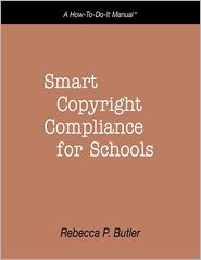 Smart Copyright Compliance for Schools: A How-To-Do-It Manual