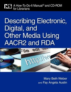 Describing Electronic, Digital, and Other Media Using AACR2 and RDA: A How-To-Do-It Manual and CD-ROM for Librarians - Weber, Mary Beth Austin, Fay Angela