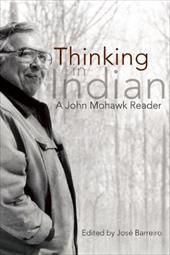 Thinking in Indian: A John Mohawk Reader - Mohawk, John / Barreiro, Jose